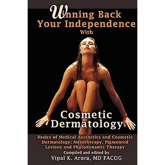 Winning Back Your Independence with Cosmetic Dermatology  Basics of Medical Aesthetics and Cosmetic Dermatology Mesotheraphy Pigmented Lesions and Photodynamic Therapy by Arora & Vipal