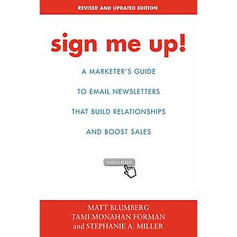 Sign Me UpA Marketers Guide To Email Newsletters that Build Relationships and Boost Sales by Blumberg & Matt