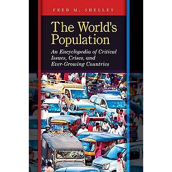 The Worlds Population An Encyclopedia of Critical Issues Crises and EverGrowing Countries by Shelley & Fred
