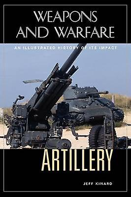 Artillery An Illustrated History of Its Impact by Kinard & Jeff