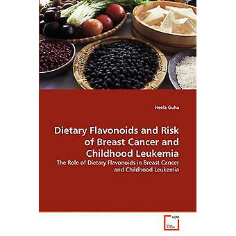 Dietary Flavonoids and Risk of Breast Cancer and Childhood Leukemia by Guha & Neela