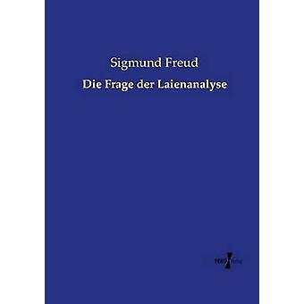 Die Frage der Laienanalyse by Freud & Sigmund
