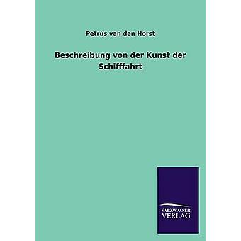 Beschreibung Von Der Kunst Der Schifffahrt by Van Den Horst & Petrus