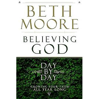 Believing God Day by Day - Growing Your Faith All Year Long by Beth Mo