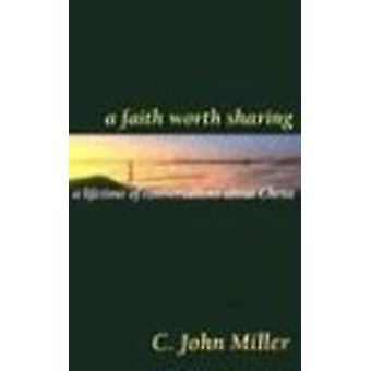 A Faith Worth Sharing - A Lifetime of Conversations about Christ by C.