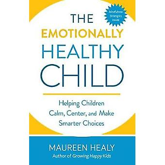 The Emotionally Healthy Child - Helping Your Child Calm - Center - and