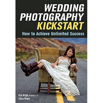 Wedding Photography Kickstart - How to Achieve Unlimited Success by Li
