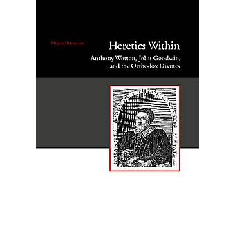 Heretics Within - Anthony Wotton - John Goodwin & the Orthodox Divines