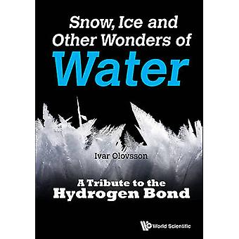 Snow - Ice and Other Wonders of Water - A Tribute to the Hydrogen Bond