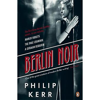 Berlin Noir: March Violets The Pale Criminal A German Requiem (Paperback) by Kerr Philip