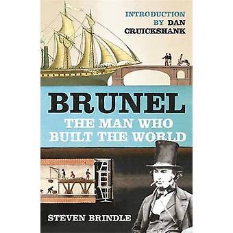 Brunel - The Man Who Built the World by Steven Brindle - Dan Cruicksha