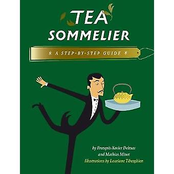 Tea Sommelier - A Step-by-Step Guide by Tea Sommelier - A Step-by-Step