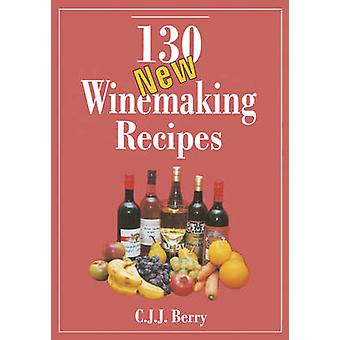 130 New Winemaking Recipes (3rd Revised edition) by C. J. J. Berry -