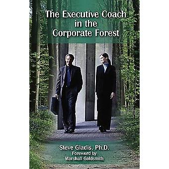 The Executive Coach in the Corporate Forest - A Business Fable by Stev
