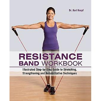Resistance Band Workbook - Illustrated Step-By-Step Guide to Stretchin