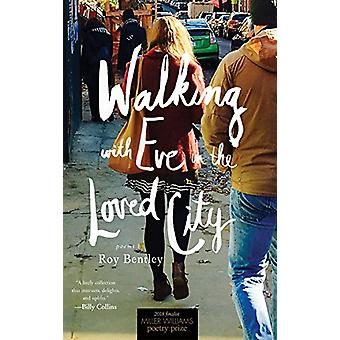 Walking with Eve in the Loved City - Poems by Roy Bentley - 9781682260