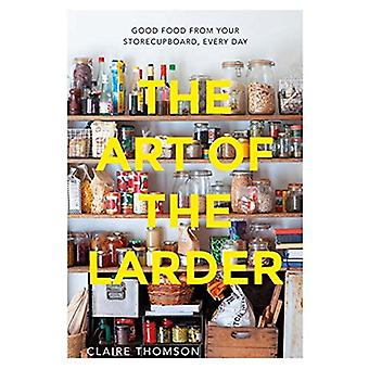 The Art of the Larder - Good food from your storecupboard - every day