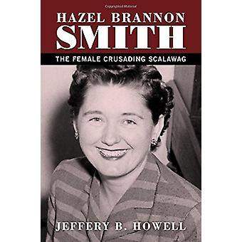 Hazel Brannon Smith - The Female Crusading Scalawag by Jeffery B. Howe