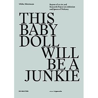 This Baby Doll Will Be a Junkie - Report of an Art and Research Projec
