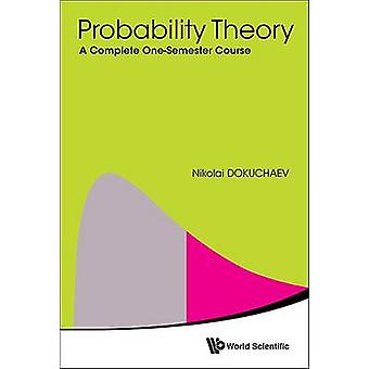 Probability Theory - A Complete One-Semester Course by Nikolai Dokucha