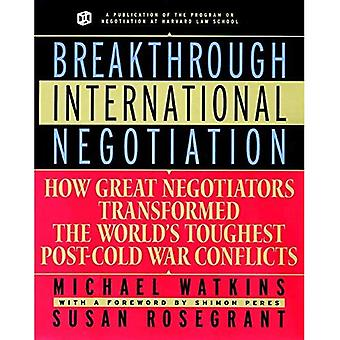 Breakthrough International Negotiation: How Great Negotiations Transformed the World's Toughest Post-Cold War Conflicts