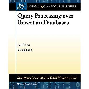 Query Processing over Uncertain Databases (Synthesis Lectures on Data Management)