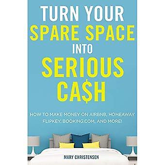Verwandeln Sie Ihren freien Raum in ernsthafte Bargeld: How to Make Money auf Airbnb, Homeaway Flipkey, Booking.Com und mehr!