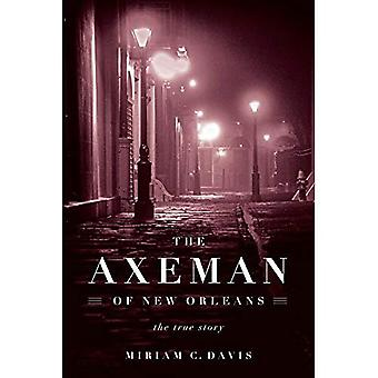 The Axeman of New Orleans:� The True Story