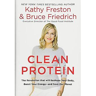 Clean Protein: The Revolution That Will Reshape Your Body, Boost Your Energy--And Save Our Planet