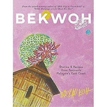 Bekwoh: Berättelser & recept från halvön Malaysias östkust