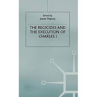 Regicides og udførelse af Charles jeg af Peacey & Jason & Dr