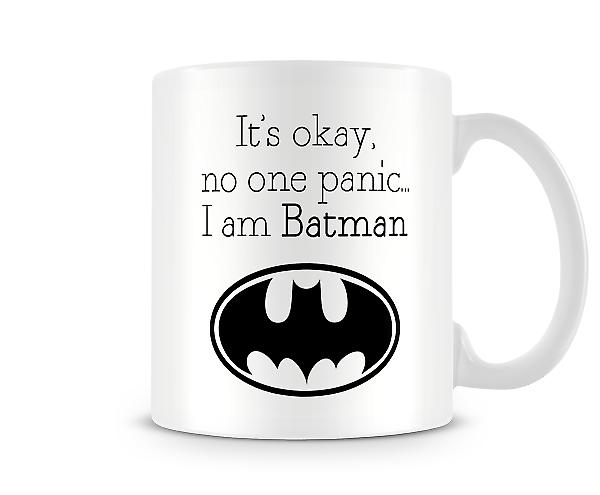 It's Okay, No One Panic I Am Batman Mug