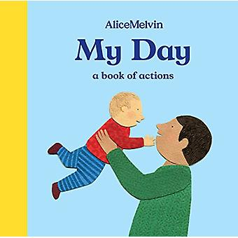 My Day - A Book of Actions by Alice Melvin - 9781849765862 Book