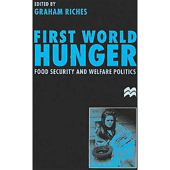 First World Hunger Food Security and Welfare Politics by Riches & Graham