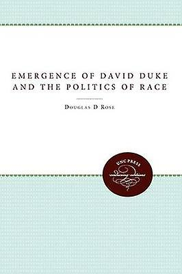The Emergence of David Duke and the Politics of Race by Rose & Douglas D.