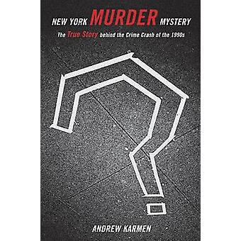 New York Murder Mystery The True Story Behind the Crime Crash of the 1990s by Karmen & Andrew