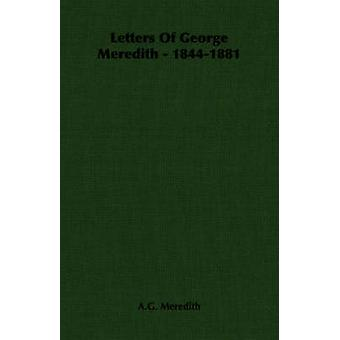 Letters Of George Meredith  18441881 by Meredith & A.G.