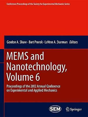 MEMS and Nanotechnology Volume 6  Proceedings of the 2012 Annual Conference on Experimental and Applied Mechanics by Shaw & Gordon A.