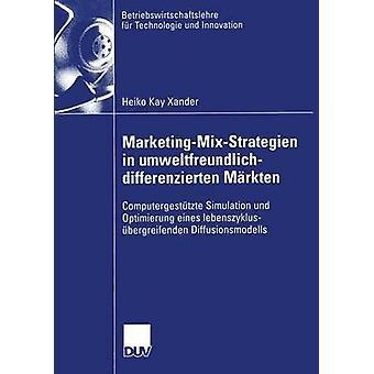 MarketingMixStrategien i umweltfreundlichdifferenzierten Mrkten Computergesttzte simulering und Optimierung eines lebenszyklusbergreifenden Diffusionsmodells av Xander & Heiko