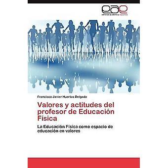 Valores y Actitudes del Profesor de Educacion Fisica da Huertas Delgado & Francisco Javier