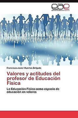 Valores y Actitudes del Profesor de Educacion Fisica by Huertas Delgado & Francisco Javier