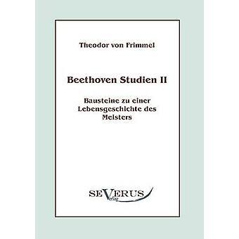 Beethoven Studien II  Bausteine zu einer Lebensgeschichte des Meisters by Frimmel & Theodor von