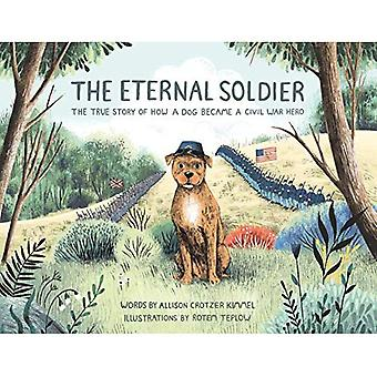 The Eternal Soldier: The True Story of How a Dog Became a Civil War Hero