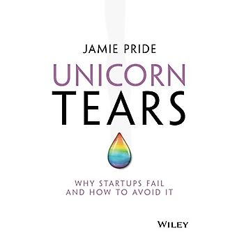 Unicorn Tears - Why Startups Fail and How To Avoid It by Jamie Pride -