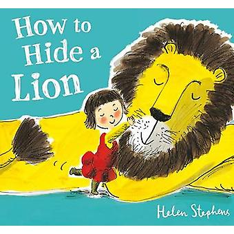 How to Hide a Lion by Helen Stephens - Helen Stephens - 9780805098341
