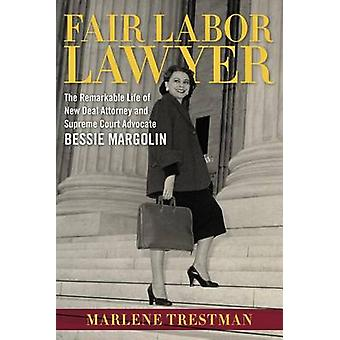 Fair Labor Lawyer - The Remarkable Life of New Deal Attorney and Supre