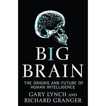 Big Brain - The Origins and Future of Human Intelligence by Gary Lynch