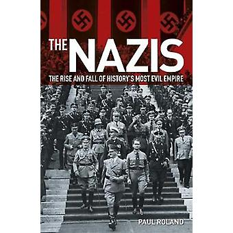 The Nazis - The Rise and Fall of History's Most Evil Empire by The Naz