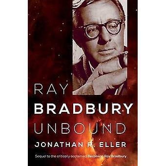 Ray Bradbury Unbound by Jonathan R. Eller - 9780252038693 Book