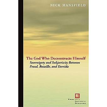 The God Who Deconstructs Himself - Sovereignty and Subjectivity Betwee
